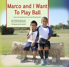 Marco and I Want to Play Ball : A True Story Promoting Inclusion and...