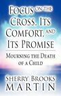 Focus on The Cross Its Comfort and Its Promise 9781456012236 Martin Book