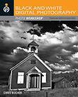 Black and White Digital Photography Photo Workshop by Rob Gardiner, Chris Bucher (Paperback, 2011)