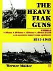 The Heavy Flak Guns 1933-1945 by Werner Muller (Hardback, 2004)