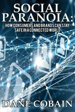 Social Paranoia : How Consumers and Brands Can Stay Safe in a Connected World...