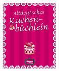 Altdeutsches Kuchenbüchlein (2015, Gebundene Ausgabe)