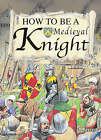 How to be a Medieval Knight by Fiona MacDonald (Hardback, 2004)