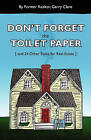 Don't Forget the Toilet Paper ...and 24 Other Rules for Real Estate by Gerry Clare (Paperback / softback, 2011)