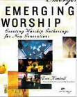 Emerging Worship: Creating Worship Gatherings for New Generations by Dan Kimball (Paperback, 2004)