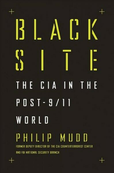 Black Site : The CIA in the Post-9/11 World, Hardcover by Mudd, Philip, Like ...
