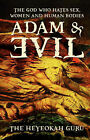 Adam and Evil: The God Who Hates Sex, Women and Human Bodies by The Heyeokah Guru (Paperback, 2007)