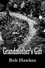 Grandmother's Gift by Bob Hawkes 9780595317837 Paperback 2004