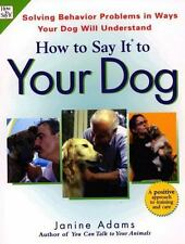 How To Say It to Your Dog: Solving Behavior Problems in Ways Your Dog Will Unde