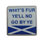 縮圖 1 - 'Whit's Fur Ye'll No Go By ye' Scots Slang Saltire Pin Badge