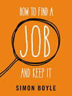 How to Find a Job and Keep it by Simon Boyle (Paperback, 2016)