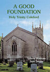 A Good Foundation: Holy Trinity Coleford by Valerie Bonham, Julie Dexter (Paperback, 2009)