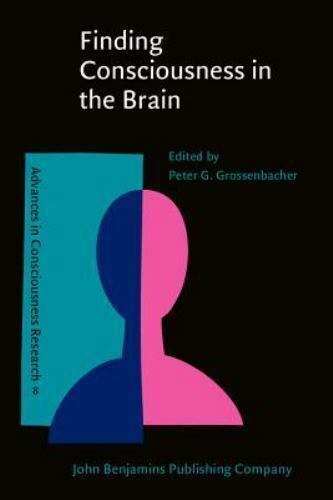 Finding Consciousness in the Brain: A Neurocognitive Approach (Advances in Consc