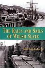 The Rails and Sails of Welsh Slate by Alun John Richards (Paperback, 2011)