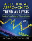 A Technical Approach to Trend Analysis: Practical Trade Timing for Enhanced Profits by Michael C. Thomsett (Hardback, 2015)