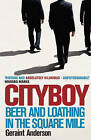 Cityboy: Beer and Loathing in the Square Mile by Geraint Anderson (Hardback, 2008)