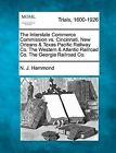 The Interstate Commerce Commission vs. Cincinnati, New Orleans & Texas Pacific Railway Co. the Western & Atlantic Railroad Co. the Georgia Railroad Co. by N J Hammond (Paperback / softback, 2012)