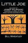 Little Joe - The Story of Josef Filipovic Surviving in a World at War While Fighting Another at Home by Bill Wheatley (Paperback / softback, 2013)