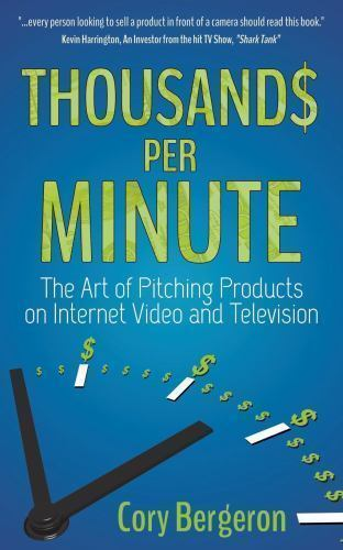 Thousands Per Minute The Art Of Pitching Products On Internet Video And Television By Cory Bergeron 2014 Paperback For Sale Online Ebay
