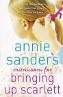 Instructions for Bringing Up Scarlett by Annie Sanders (Hardback, 2011)
