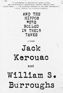 And the Hippos Were Boiled in Their Tanks: By Burroughs, William S., Kerouac,...