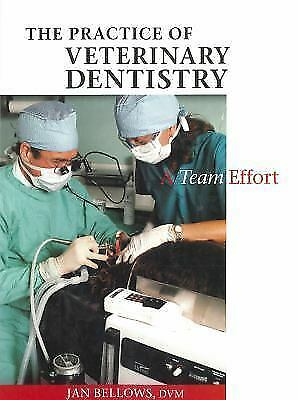 The Practice of Veterinary Dentistry : A Team Effort by Jan Bellows (1999,...