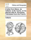 A Letter from Mons. de Voltaire, to Mr. Hume, on His Dispute with M. Rousseau. Translated from the French. by Voltaire (Paperback / softback, 2010)