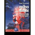 The Politics of Revenge: Fascism and the Military in 20th Century Spain by Paul Preston (Paperback, 1995)