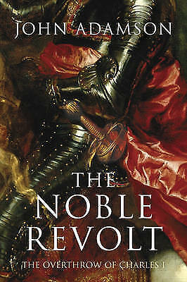 The Noble Revolt: The Overthrow of Charles I, Adamson, John, Used; Good Book