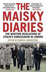 The Maisky Diaries: The Wartime Revelations of Stalin's Ambassador in London by Ivan Maisky (Paperback, 2016)
