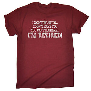 I-Dont-Want-To-Im-Retired-T-SHIRT-Leaving-Retirement-Tee-Funny-birthday-gift