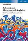 Polymers and Electromagnetic Radiation: Fundamentals and Practical Applications by Wolfram Schnabel (Hardback, 2014)