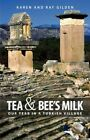 Tea & Bee's Milk  : Our Year in a Turkish Village by Karen Gilden, Ray Gilden (Paperback / softback, 2009)