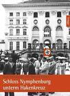 Schloss Nymphenburg unterm Hakenkreuz von Doris Fuchsberger und Albrecht Vorherr (2014, Taschenbuch)
