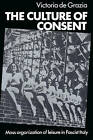 The Culture of Consent: Mass Organisation of Leisure in Fascist Italy by Victoria De Grazia (Paperback, 2002)