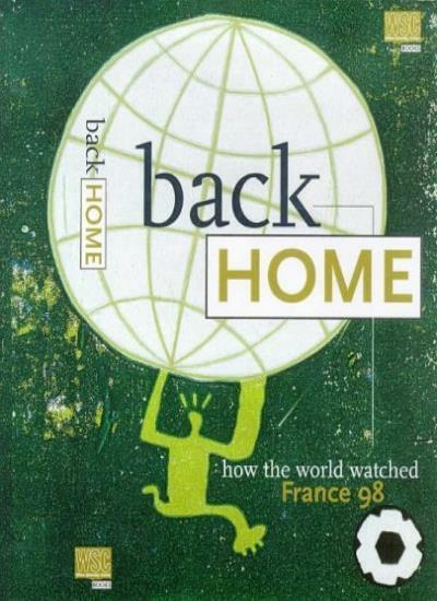 Back Home. How The World Watched France 98,Mike Ticher, Andy Lyons