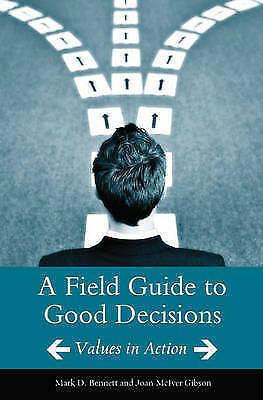 A Field Guide to Good Decisions: Values in Action by John M. Gibson, Mark D....