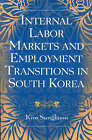Internal Labor Markets and Employment Transitions in South Korea by Dr. Kim Sunghoon (Paperback, 2004)