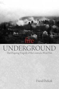 Fire-Underground-The-Ongoing-Tragedy-of-the-Centralia-Mine-Fire-Paperback