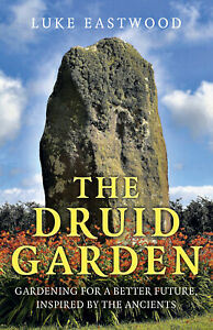 The Druid Garden : Gardening For A Better Future, Inspired By The Ancients