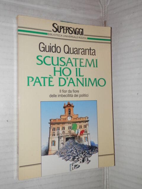 SCUSATEMI HO IL PATE D ANIMO Guido Quaranta Rizzoli 1993 libro politica di