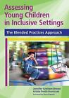 Assessing Young Children in Inclusive Settings : The Blended Practices Approach by Kristie Pretti-Frontczak and Jennifer Grisham-Brown (2010, Paperback)