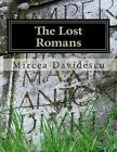 The Lost Romans: History and Controversy on the Origin of the Romanians by Mircea Rasvan Davidescu (Paperback / softback, 2013)