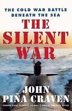 The Silent War : The Cold War Battle Beneath the Sea by John Pina Craven...