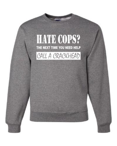 Hate Cops Call A Crackhead Crew Neck Sweatshirt Funny Police