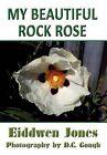 My Beautiful Rock Rose by Eiddwen Jones (Hardback, 2012)