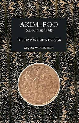 Akim-Foo the History of a Failure (Gold Coast 1873-74 Campaign) by W.F....