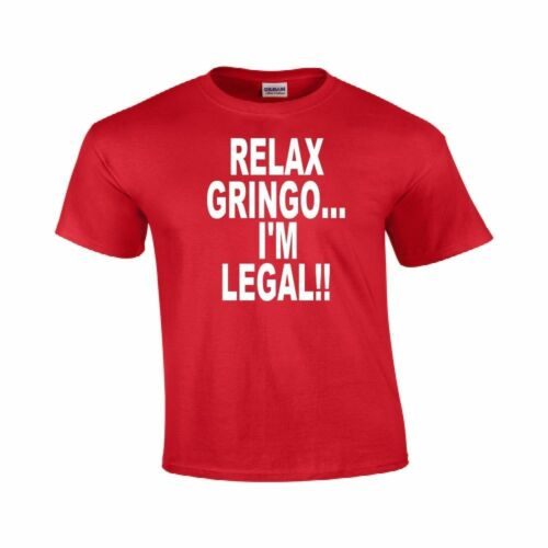 Relax Gringo I/'m Legal Funny Humor T Shirt Mexican Spanish Tee