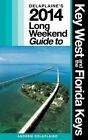 Delaplaine's 2014 Long Weekend Guide to Key West & the Florida Keys by Andrew Delaplaine (Paperback / softback, 2013)