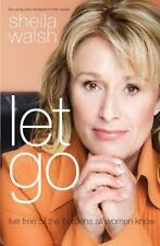 Let Go : Live Free of the Burdens All Women Know by Sheila Walsh (2011,...